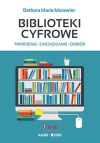 Biblioteki cyfrowe: tworzenie, zarządzanie, odbiór - Barbara Maria Morawiec - ebook