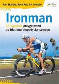 Ironman. 24 tygodnie przygotowań do triatlonu długodystansowego - Paul Huddle - ebook