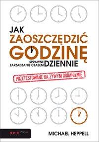 Jak zaoszczędzić godzinę dziennie? Sprawne zarządzanie czasem - Michael Heppell - ebook