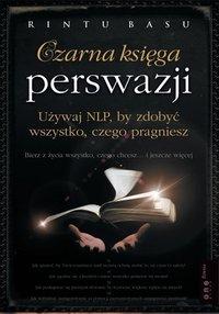 Czarna księga perswazji. Używaj NLP, by zdobyć wszystko, czego pragniesz - Rintu Basu - ebook