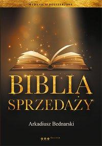 Biblia sprzedaży. Wydanie II rozszerzone - Arkadiusz Bednarski - ebook