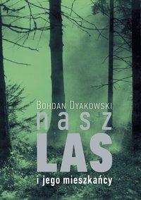 Nasz las i jego mieszkańcy - Bohdan Dyakowski - ebook