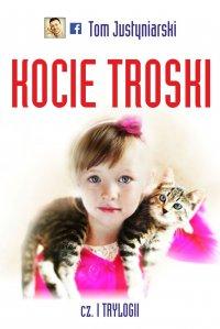 Kocie troski, czyli o wielkiej przyjaźni na cztery łapy i dwa serca - Tom Justyniarski - ebook