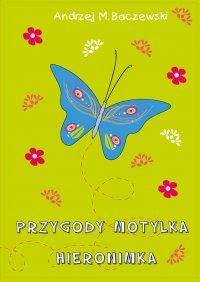 Przygody motylka Hieronimka - Andrzej Baczewski - ebook