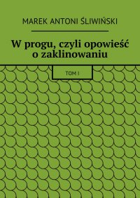 Wprogu, czyli opowieść ozaklinowaniu - Marek Śliwiński - ebook