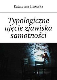 Typologiczne ujęcie zjawiska samotności - Katarzyna Lisowska - ebook