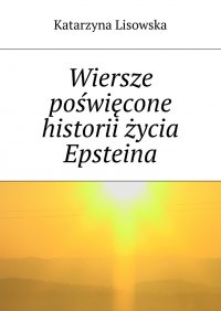Wiersze poświęcone historii życia Epsteina - Katarzyna Lisowska - ebook