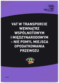 VAT w transporcie wewnątrzwspólnotowym i międzynarodowym – nie pomyl miejsca opodatkowania przewozu - Cezary Młotek - ebook