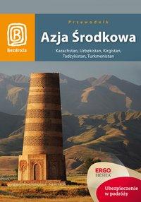 Azja Środkowa. Kazachstan, Uzbekistan, Kirgistan, Tadżykistan, Turkmenistan. Wydanie 1 - Artiom Rusakowicz - ebook