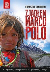 Zjadłem Marco Polo. Kirgistan, Tadżykistan, Afganistan, Chiny - Krzysztof Samborski - ebook