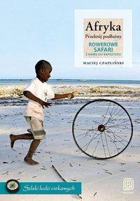 Afryka. Przekrój podłużny. Rowerowe safari z Kairu do Kapsztadu - Maciej Czapliński - ebook