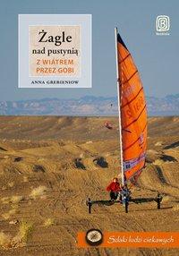 Żagle nad pustynią. Z wiatrem przez Gobi - Anna Grebieniow - ebook