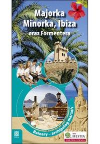 Majorka, Minorka, Ibiza oraz Formentera. Archipelag marzeń. Wydanie 1 - Dominika Zaręba - ebook