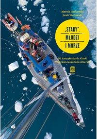 """""""Stary"""", młodzi i morze. Od Antarktydy do Alaski. Wyprawa wokół obu Ameryk - Marcin Jamkowski - ebook"""