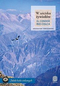 W uścisku żywiołów. El Condor Rio Colca - Krzysztof Mrozowski - ebook