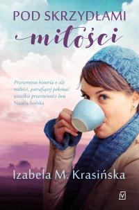 Pod skrzydłami miłości - Izabela M. Krasińska - ebook