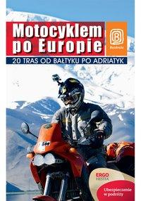 Motocyklem po Europie. 20 tras od Bałtyku po Adriatyk. Wydanie 1 - Paweł Głaz - ebook