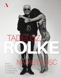 Tadeusz Rolke. Moja namiętność - Tadeusz Rolke - ebook