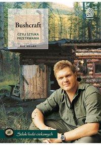 Bushcraft, czyli sztuka przetrwania - Ray Mears - ebook