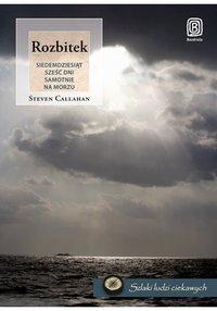 Rozbitek. Siedemdziesiąt sześć dni samotnie na morzu - Steven Callahan - ebook