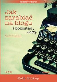 Jak zarabiać na blogu i pozostać sobą - Ruth Soukup - ebook