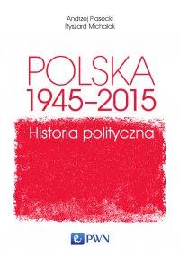 Polska 1945-2015. Historia polityczna - Andrzej Piasecki - ebook