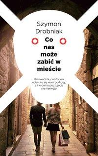 Co nas może zabić w mieście - Szymon Drobniak - ebook