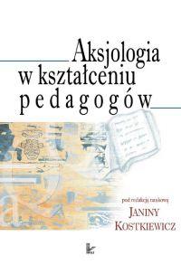Aksjologia w kształceniu pedagogów - Janina Kostkiewicz - ebook