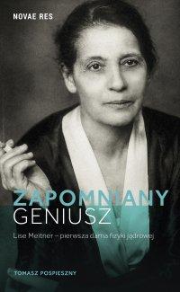 Zapomniany geniusz. Lise Meitner - pierwsza dama fizyki jądrowej