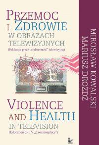 Przemoc i zdrowie w obrazach telewizji - Mirosław Kowalski - ebook