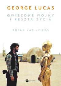 George Lucas. Gwiezdne wojny i reszta życia - Bryan Jay - ebook