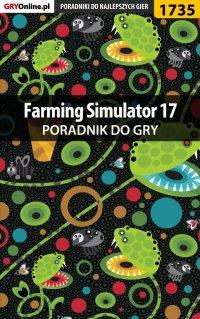"""Farming Simulator 17 - poradnik do gry - Patrick """"Yxu"""" Homa - ebook"""