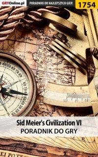 """Sid Meier's Civilization VI - poradnik do gry - Łukasz """"Keczup"""" Wiśniewski - ebook"""