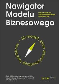 Nawigator Modelu Biznesowego. 55 modeli, które zrewolucjonizują Twój biznes - Oliver Gassmann - ebook