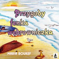 Przygody fenka wędrowniczka - Maria Magdalena Boukef - ebook
