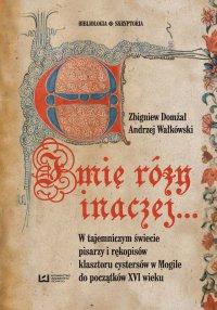 Imię róży inaczej… W tajemniczym świecie pisarzy i rękopisów klasztoru cystersów w Mogile do początków XVI w.