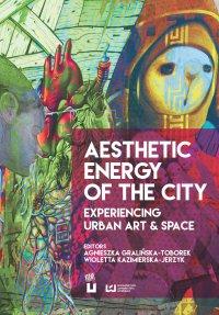 Aesthetic Energy of the City. Experiencing Urban Art & Space - Agnieszka Gralińska-Toborek - ebook