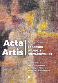 Acta Artis. Studia ofiarowane Profesor Wandzie Nowakowskiej