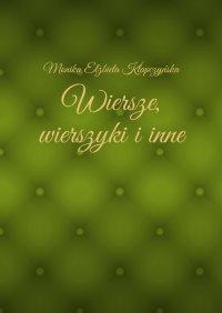 Wiersze, wierszyki iinne - Monika Klapczyńska - ebook