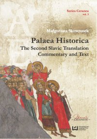 """Palaea Historica"". The Second Slavonic Translation: Commentary and Text"
