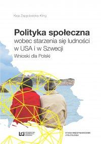 Polityka społeczna wobec starzenia się ludności w USA i w Szwecji. Wnioski dla Polski - Kaja Zapędowska-Kling - ebook