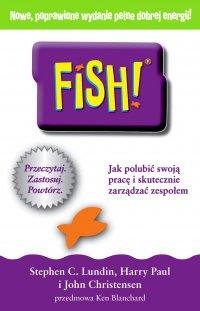 FISH! Jak polubić swoją pracę i skutecznie zarządzać zespołem - Stephen C. Ph.D Lundin - ebook