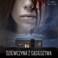 Dziewczyna z sąsiedztwa - Jack Ketchum - audiobook