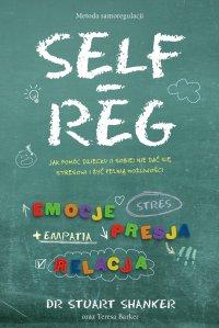 Self-Reg. Jak pomóc dziecku (i sobie) nie dać się stresowi i żyć pełnią możliwości - Dr Stuart Shanker - ebook
