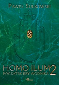 Homo Ilum 2. Początek ery wodnika - Paweł Sułkowski - ebook