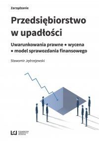 Przedsiębiorstwo w upadłości. Uwarunkowania prawne – wycena – model sprawozdania finansowego - Sławomir Jędrzejewski - ebook