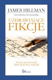Uzdrawiające fikcje. Poetyka psychoterapii - Freud, Jung, Adler