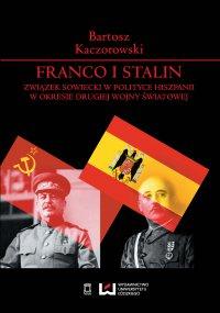 Franco i Stalin. Związek Sowiecki w polityce Hiszpanii w okresie drugiej wojny światowej - Bartosz Kaczorowski - ebook