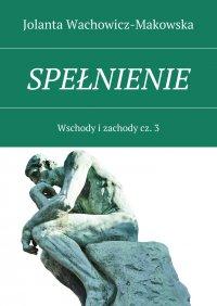 Wschody i zachody. Część III. Spełnienie - Jolanta Wachowicz-Makowska - ebook