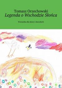 Legenda oWschodzie Słońca - Tomasz Orzechowski - ebook